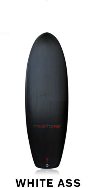 Meyerhoffer White Ass Surfboard